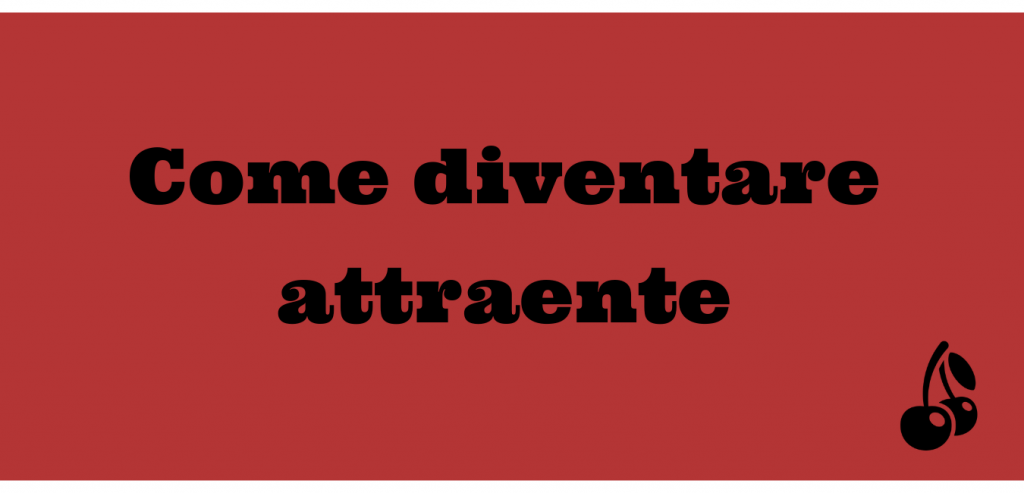 Come diventare attraente - Love Revolution