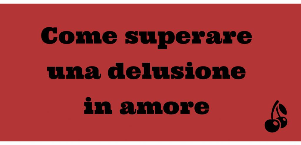 Come superare una delusione - The Love Revolution