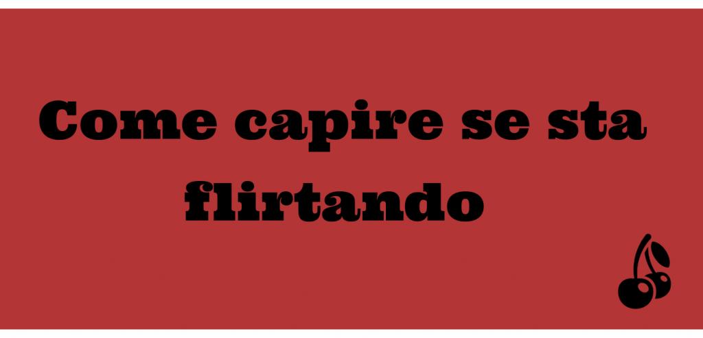 Come capire se sta flirtando - The Love Revolution